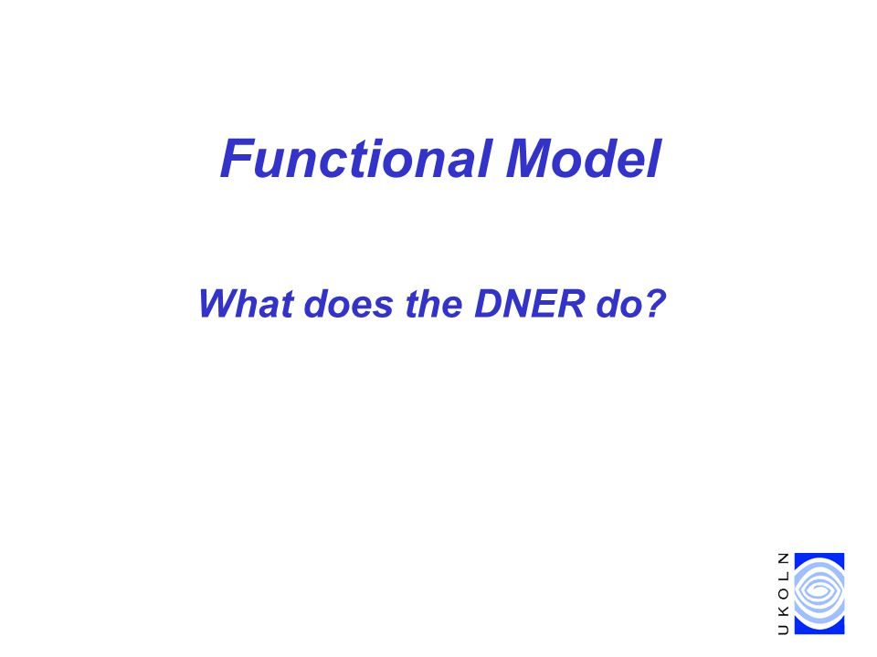 Functional Model What does the DNER do?