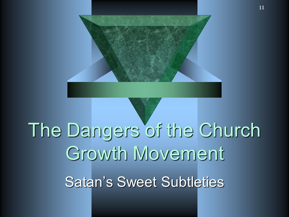 11 The Dangers of the Church Growth Movement Satan's Sweet Subtleties