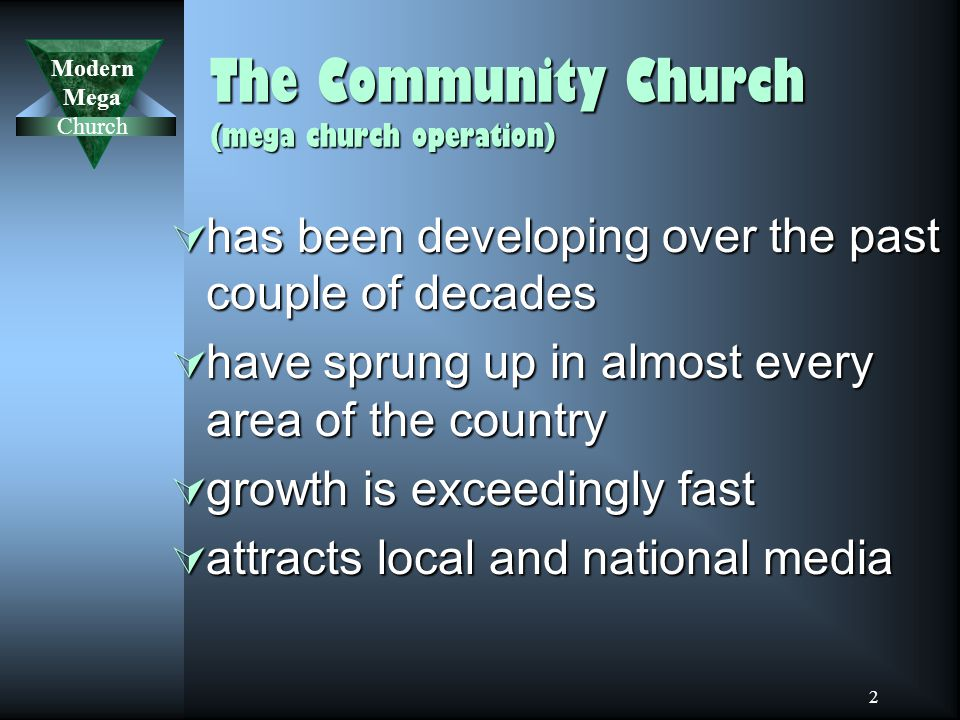 Modern Mega Church 2 The Community Church (mega church operation)  has been developing over the past couple of decades  have sprung up in almost every area of the country  growth is exceedingly fast  attracts local and national media