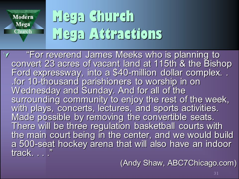 Modern Mega Church 31 Mega Church Mega Attractions  For reverend James Meeks who is planning to convert 23 acres of vacant land at 115th & the Bishop Ford expressway, into a $40-million dollar complex...for 10-thousand parishioners to worship in on Wednesday and Sunday.