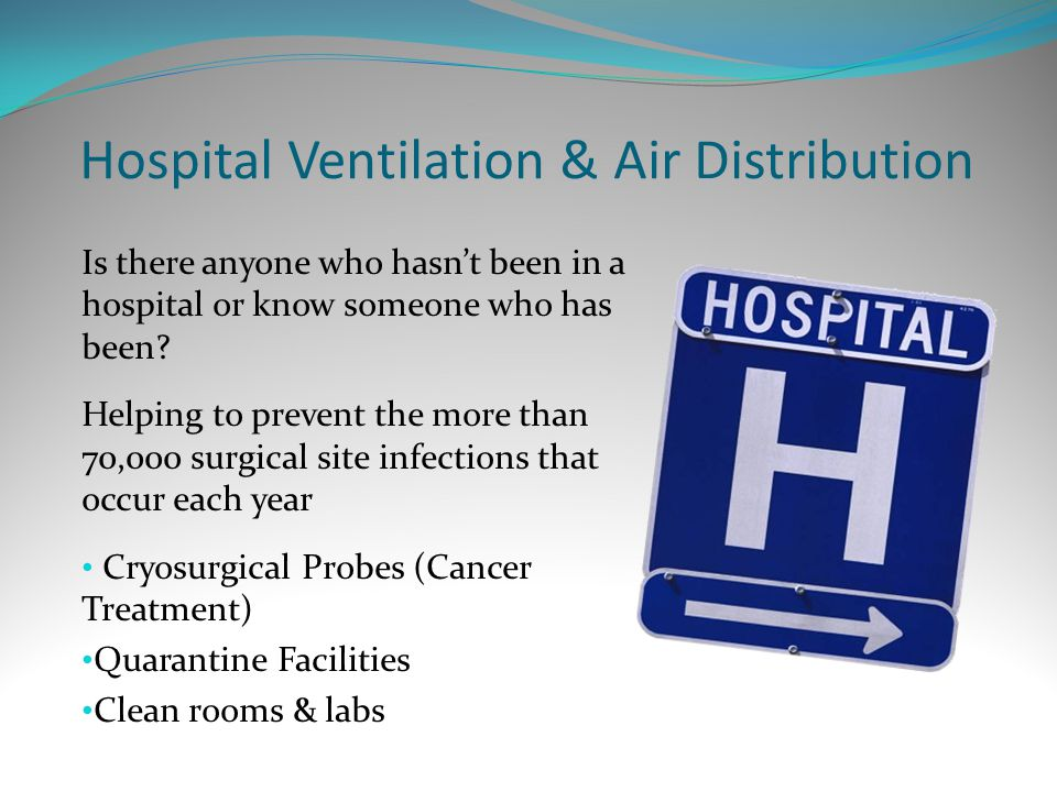 Hospital Ventilation & Air Distribution Is there anyone who hasn't been in a hospital or know someone who has been.