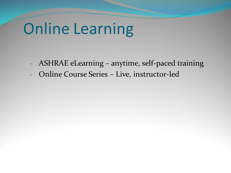Online Learning - ASHRAE eLearning – anytime, self-paced training - Online Course Series – Live, instructor-led
