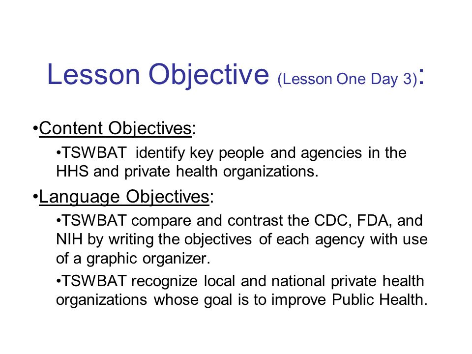 Lesson Objective (Lesson One Day 3) : Content Objectives: TSWBAT identify key people and agencies in the HHS and private health organizations.