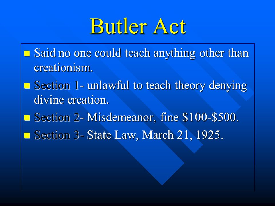 Butler Act Said no one could teach anything other than creationism.