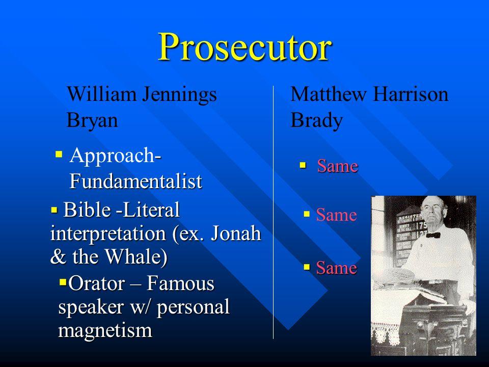 Prosecutor  - Fundamentalist  Approach- Fundamentalist  Same William Jennings Bryan Matthew Harrison Brady  Bible -Literal interpretation (ex.