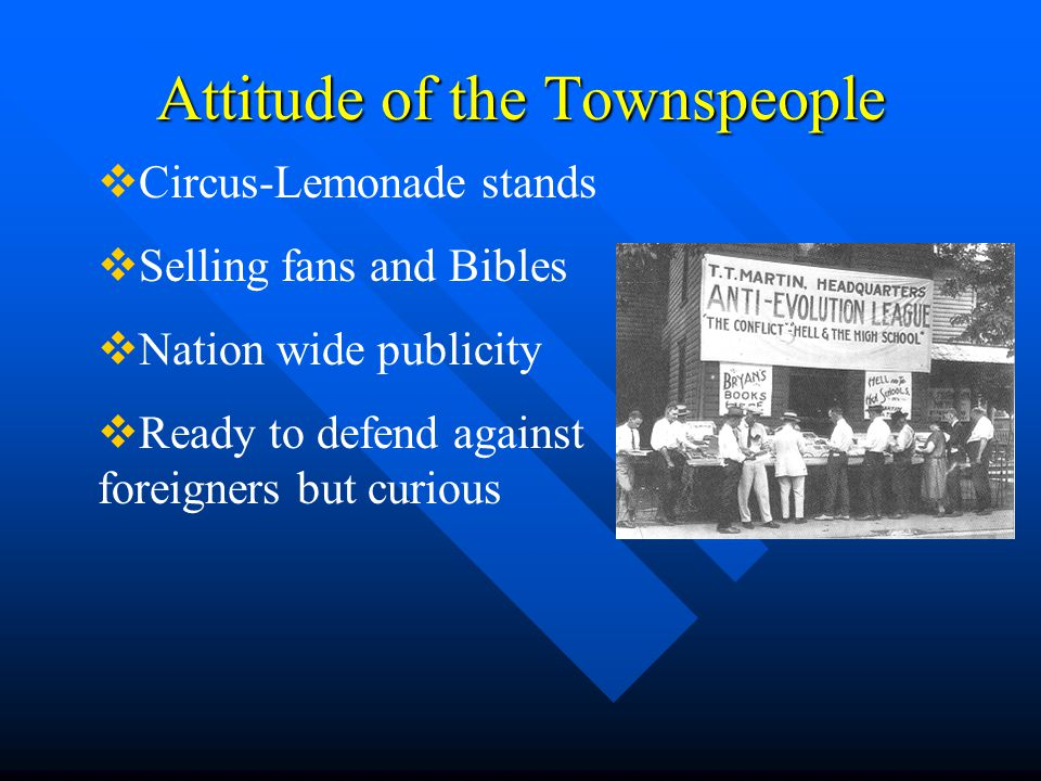 Attitude of the Townspeople  Circus-Lemonade stands  Selling fans and Bibles  Nation wide publicity  Ready to defend against foreigners but curious