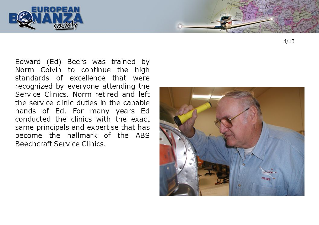 5/13 Many pilots and operators were glad to have had Ed look over their airplane after it had just come out of its annual, as the Clinics provided an additional level of validation for the owners that they were (or on occasions were not) getting everything that should have been completed during the annual inspection.
