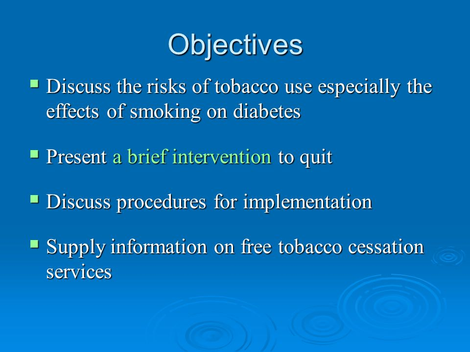 Objectives  Discuss the risks of tobacco use especially the effects of smoking on diabetes  Present a brief intervention to quit  Discuss procedure