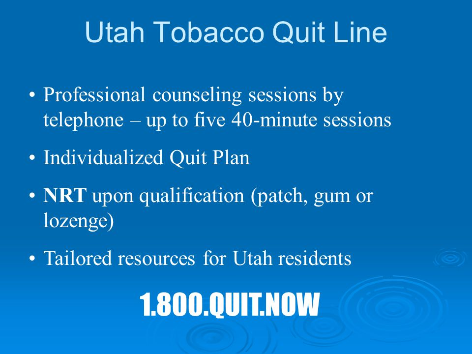 Utah Tobacco Quit Line Professional counseling sessions by telephone – up to five 40-minute sessions Individualized Quit Plan NRT upon qualification (
