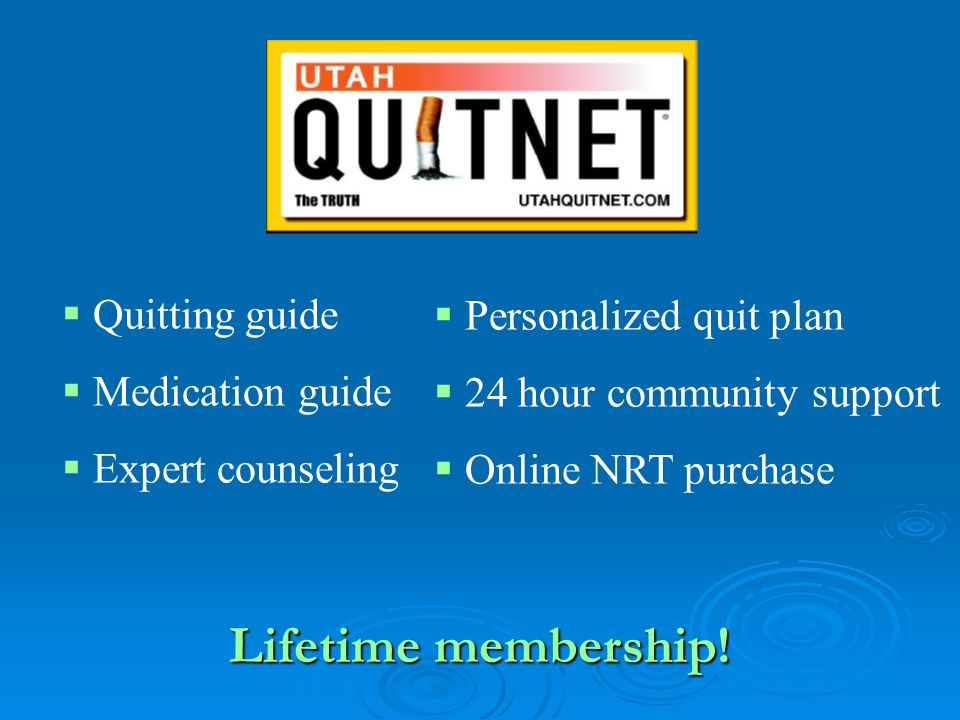 http://utahquitnet.com  Quitting guide  Medication guide  Expert counseling  Personalized quit plan  24 hour community support  Online NRT purch