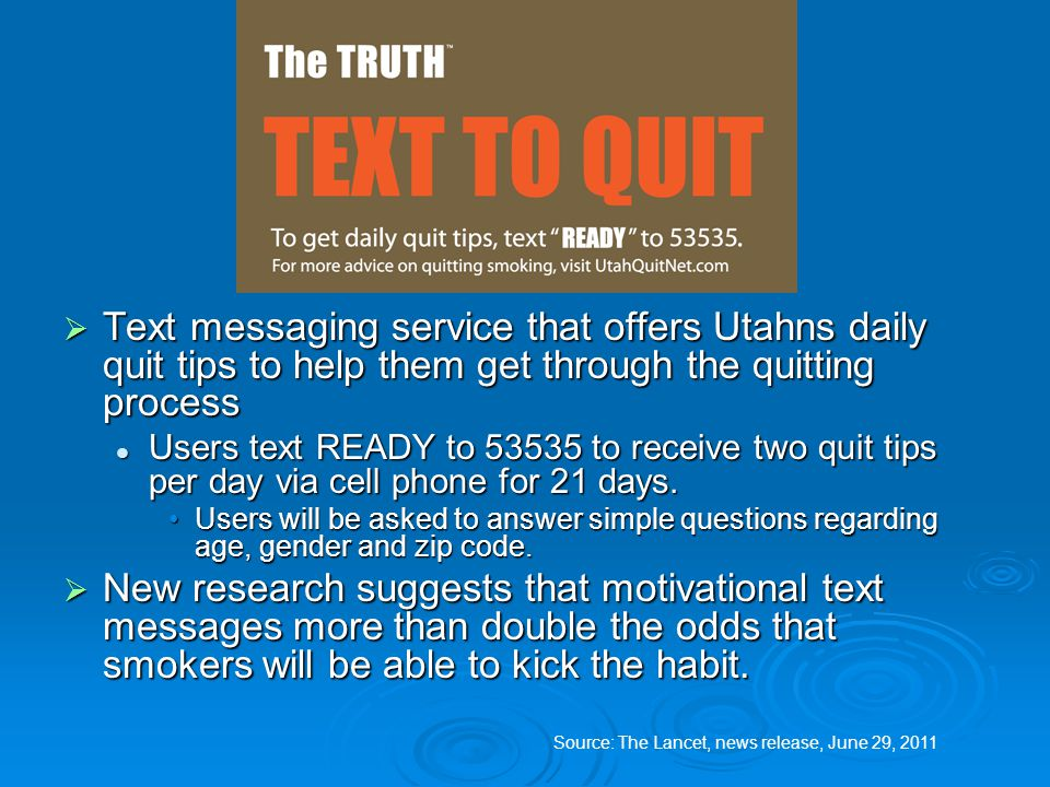  Text messaging service that offers Utahns daily quit tips to help them get through the quitting process Users text READY to 53535 to receive two qui