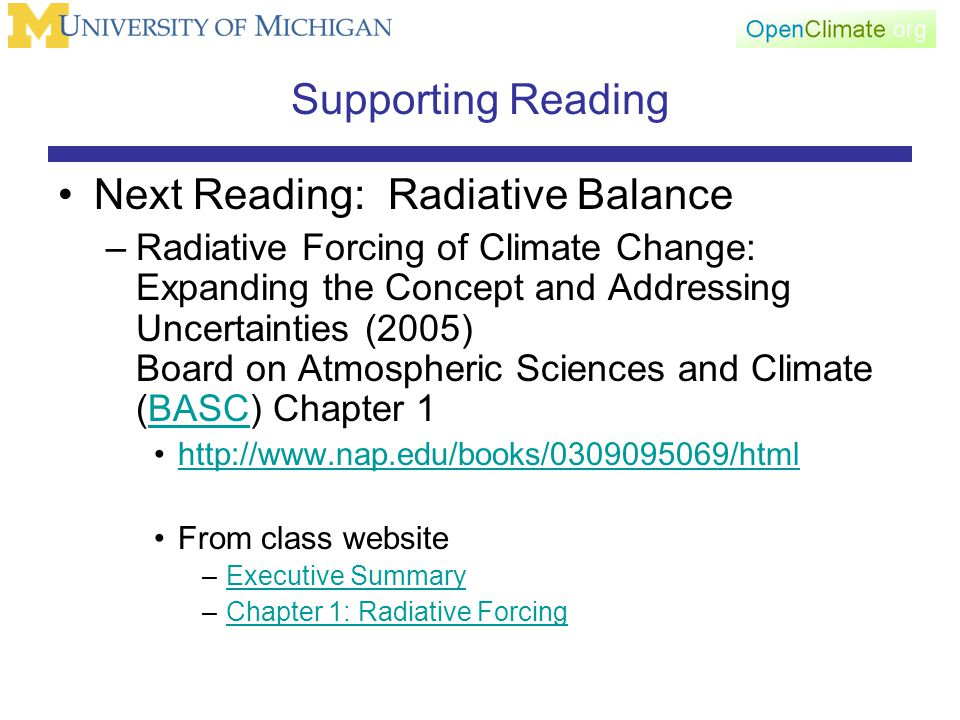 Supporting Reading Next Reading: Radiative Balance –Radiative Forcing of Climate Change: Expanding the Concept and Addressing Uncertainties (2005) Board on Atmospheric Sciences and Climate (BASC) Chapter 1BASC http://www.nap.edu/books/0309095069/html From class website –Executive SummaryExecutive Summary –Chapter 1: Radiative ForcingChapter 1: Radiative Forcing