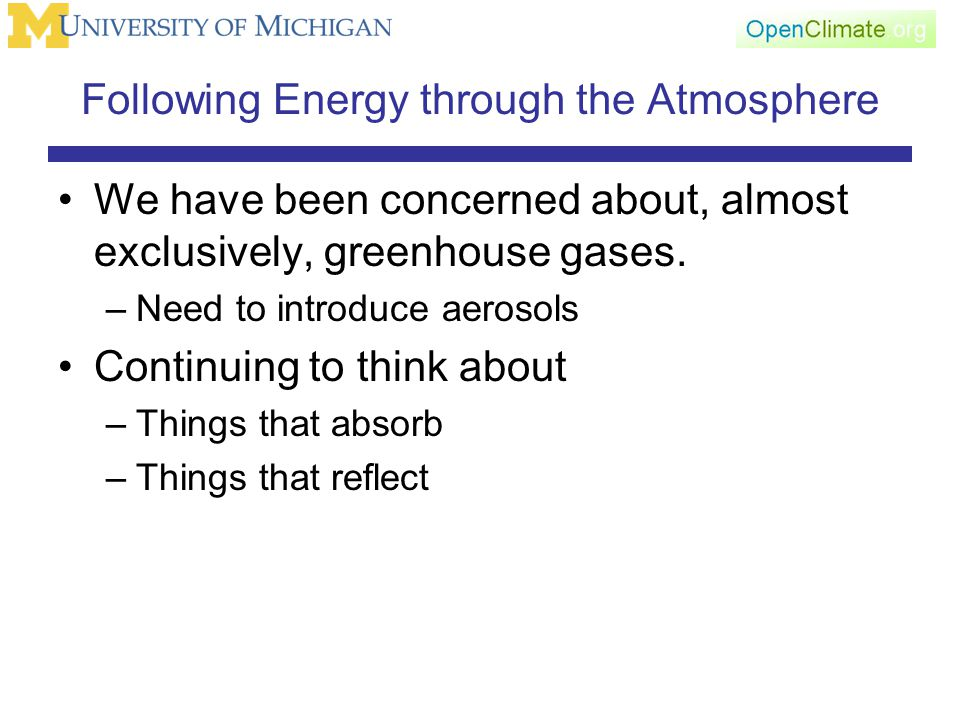 Following Energy through the Atmosphere We have been concerned about, almost exclusively, greenhouse gases.