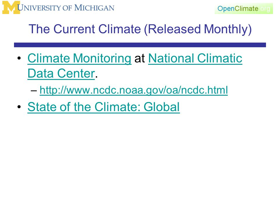 The Current Climate (Released Monthly) Climate Monitoring at National Climatic Data Center.Climate MonitoringNational Climatic Data Center –http://www.ncdc.noaa.gov/oa/ncdc.htmlhttp://www.ncdc.noaa.gov/oa/ncdc.html State of the Climate: Global