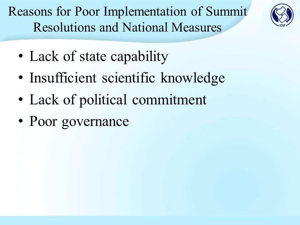 Reasons for Poor Implementation of Summit Resolutions and National Measures Lack of state capability Insufficient scientific knowledge Lack of politic