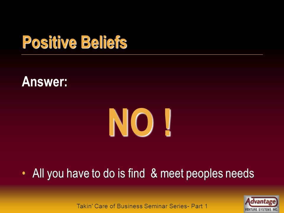 Takin Care of Business Seminar Series- Part 1 Positive Beliefs Question: Is there such a thing as having the right stuff to be an entrepreneur .