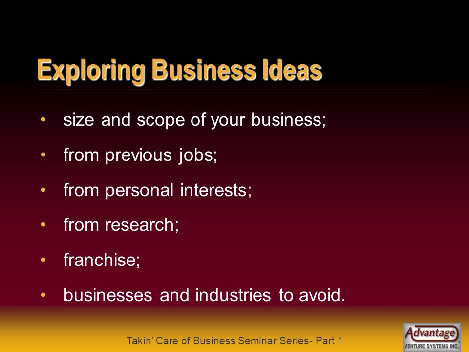 Takin Care of Business Seminar Series- Part 1 Business Expectations a lifestyle choice (owner-operator); employee base; huge growth potential; build up the business and sell out; longer term focus; other.
