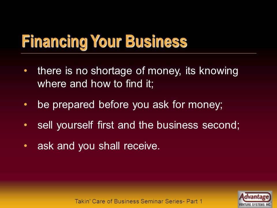 Takin Care of Business Seminar Series- Part 1 Financing Your Business am I prepared to put my own money into this idea ?