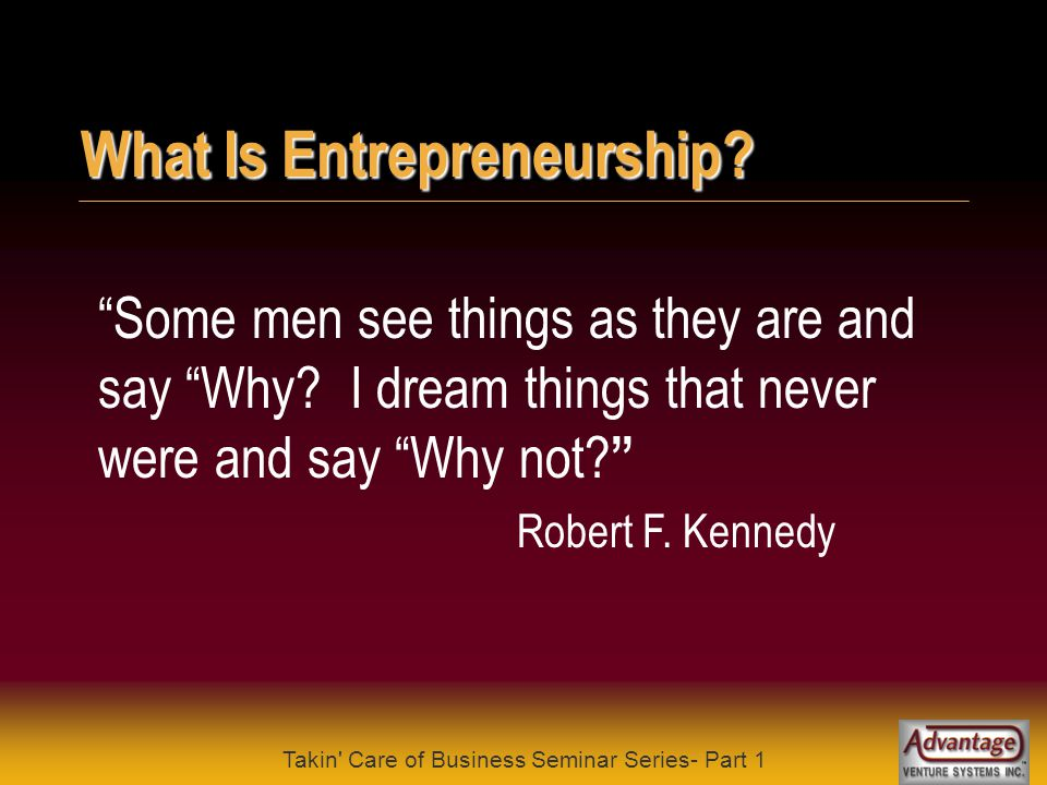Takin Care of Business Seminar Series- Part 1 What Is Entrepreneurship.