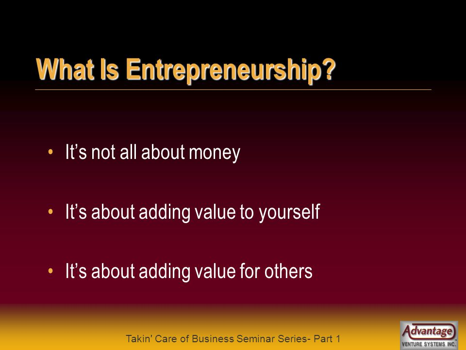 "Takin' Care of Business Seminar Series- Part 1 What Is Entrepreneurship? ""Some men see things as they are and say ""Why? I dream things that never were"