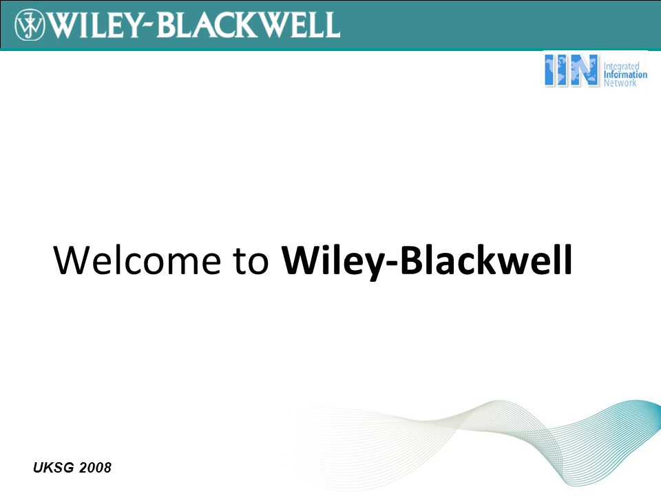UKSG 2008 Welcome to Wiley-Blackwell