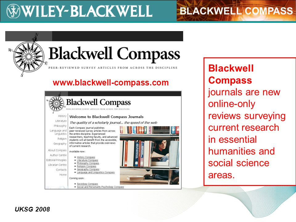 UKSG 2008 Blackwell Compass journals are new online-only reviews surveying current research in essential humanities and social science areas.