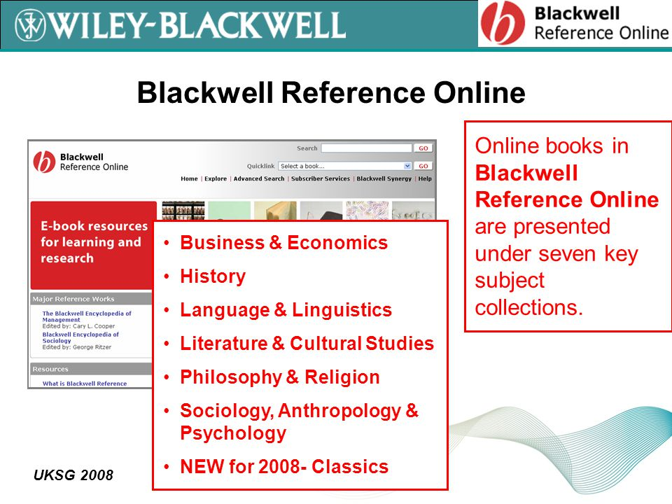 UKSG 2008 Online books in Blackwell Reference Online are presented under seven key subject collections.