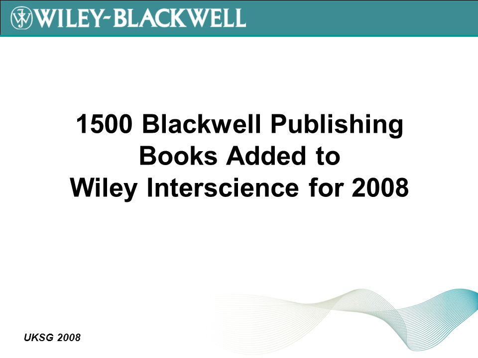 UKSG 2008 1500 Blackwell Publishing Books Added to Wiley Interscience for 2008
