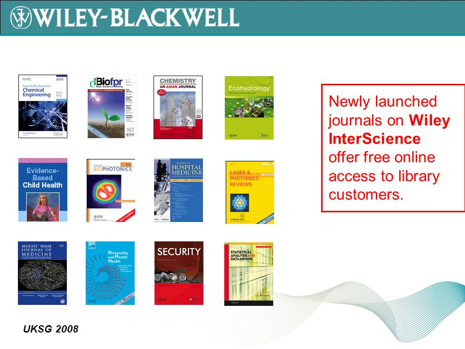 UKSG 2008 Newly launched journals on Wiley InterScience offer free online access to library customers.