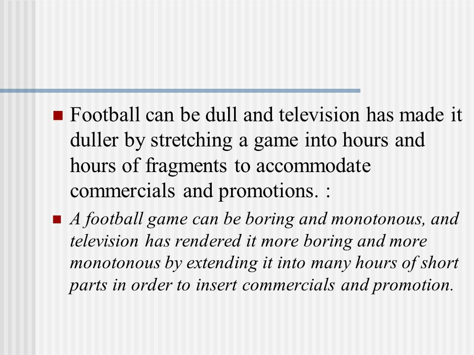 Football can be dull and television has made it duller by stretching a game into hours and hours of fragments to accommodate commercials and promotions.