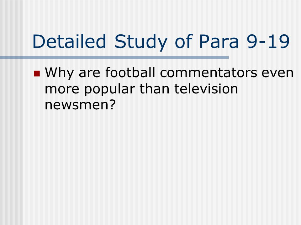 Detailed Study of Para 9-19 Why are football commentators even more popular than television newsmen