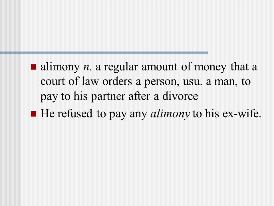 alimony n. a regular amount of money that a court of law orders a person, usu.