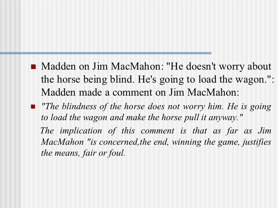 Madden on Jim MacMahon: He doesn t worry about the horse being blind.