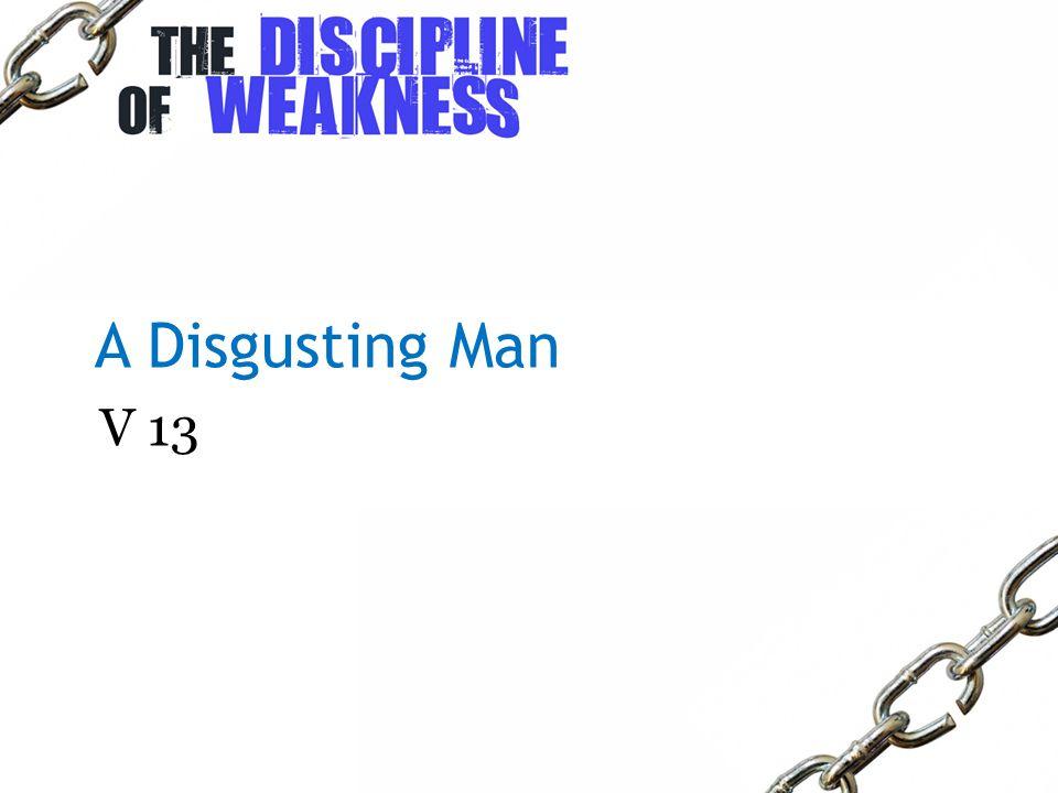 A Disgusting Man V 13