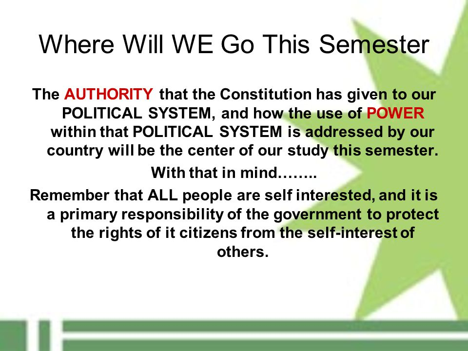 Where Will WE Go This Semester The AUTHORITY that the Constitution has given to our POLITICAL SYSTEM, and how the use of POWER within that POLITICAL S