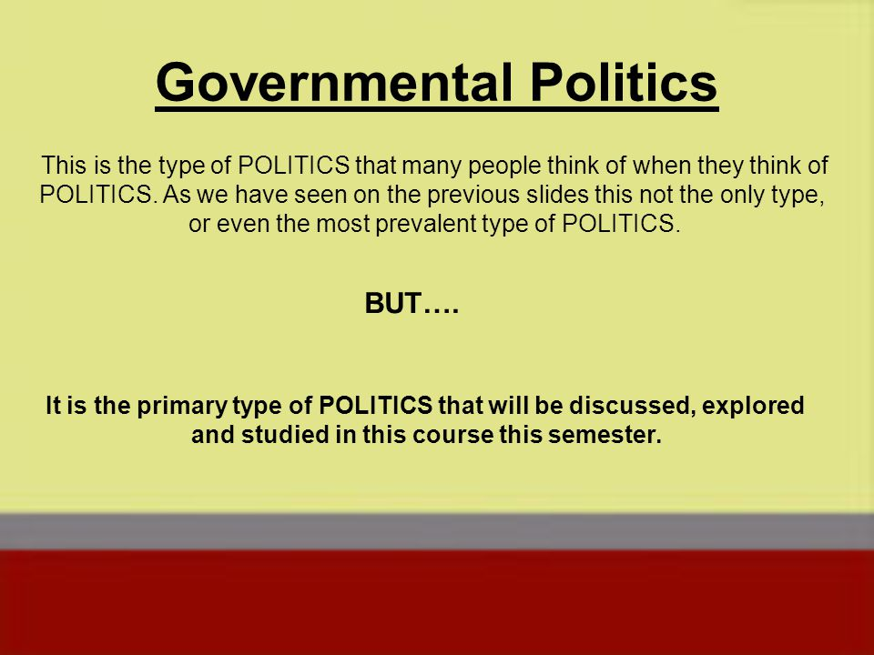 Governmental Politics Defined The process through which society makes its governing decisions.