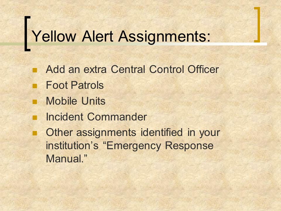 Yellow Alert This is sounded when an employee witnesses the following: CCut bars; MMissing workers; AA missing vehicle; CCount does not clear within 30 minutes; TThere are other indications that there may be an attempted escape.