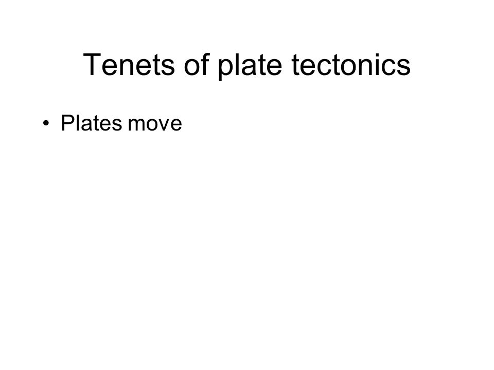 Tenets of plate tectonics Plates move