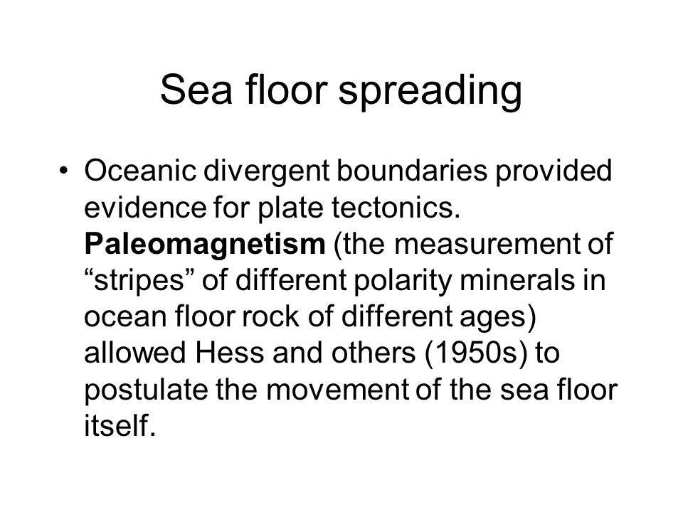 Sea floor spreading Oceanic divergent boundaries provided evidence for plate tectonics.