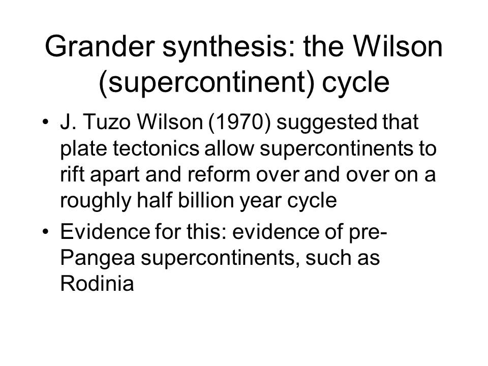 Grander synthesis: the Wilson (supercontinent) cycle J.