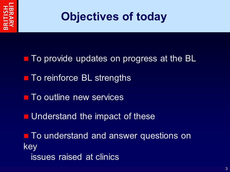 3 Objectives of today To provide updates on progress at the BL To reinforce BL strengths To outline new services Understand the impact of these To understand and answer questions on key issues raised at clinics
