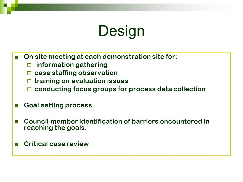 Design On site meeting at each demonstration site for:  information gathering  case staffing observation  training on evaluation issues  conductin