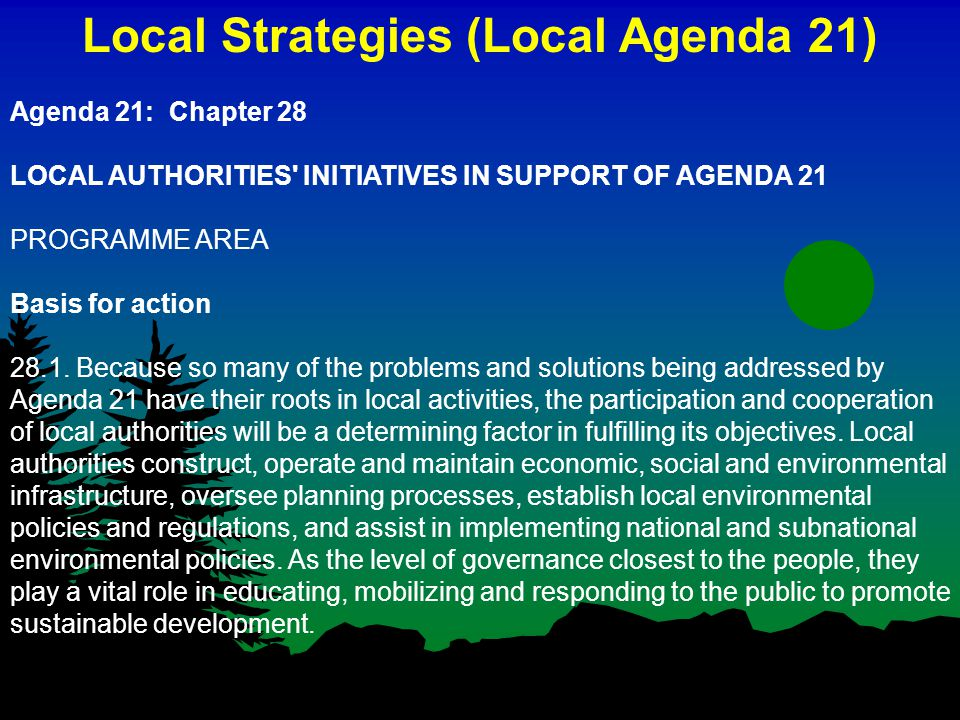 Local Strategies (Local Agenda 21) Agenda 21: Chapter 28 LOCAL AUTHORITIES INITIATIVES IN SUPPORT OF AGENDA 21 PROGRAMME AREA Basis for action 28.1.