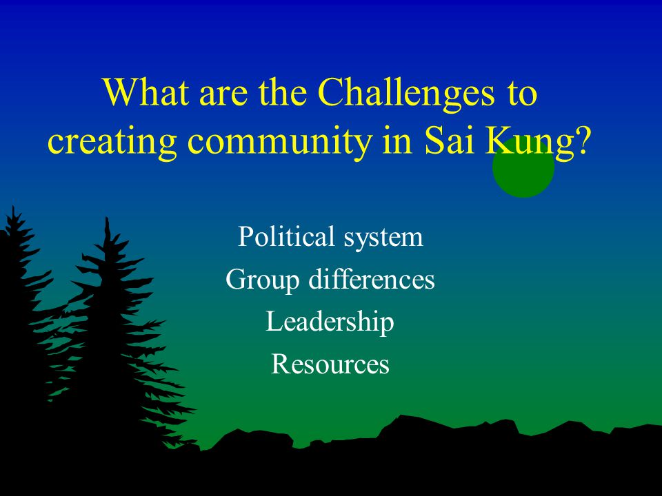 What are the Challenges to creating community in Sai Kung.