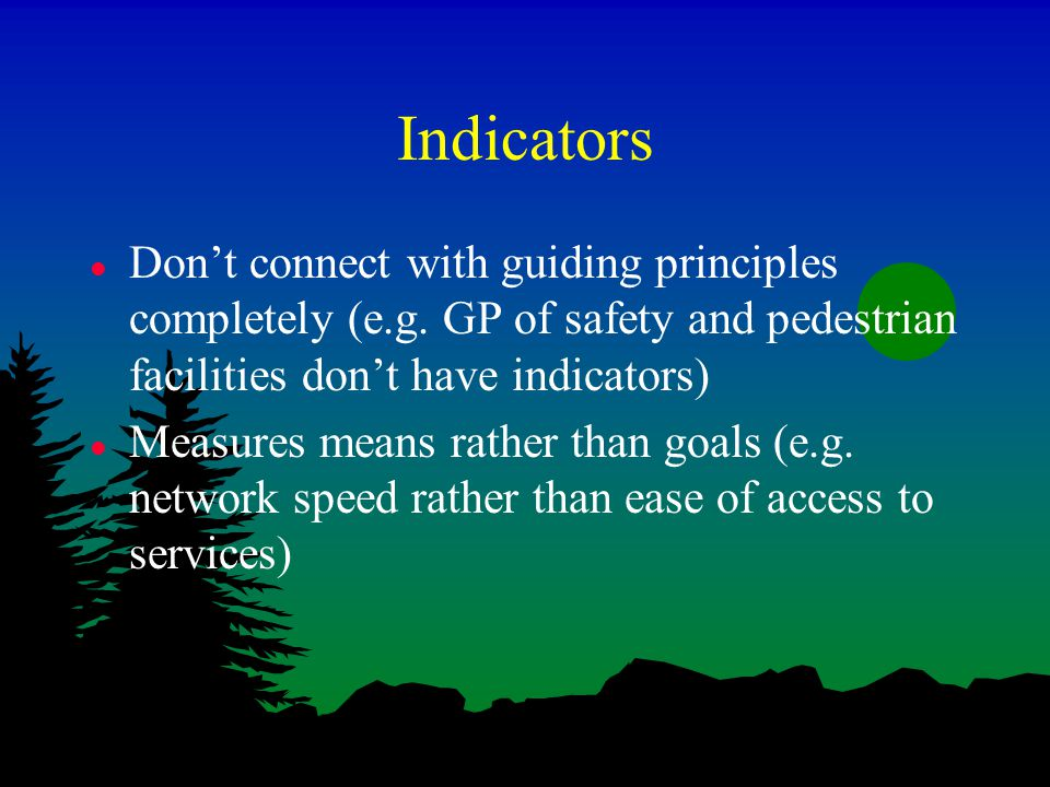 Indicators l Don't connect with guiding principles completely (e.g.