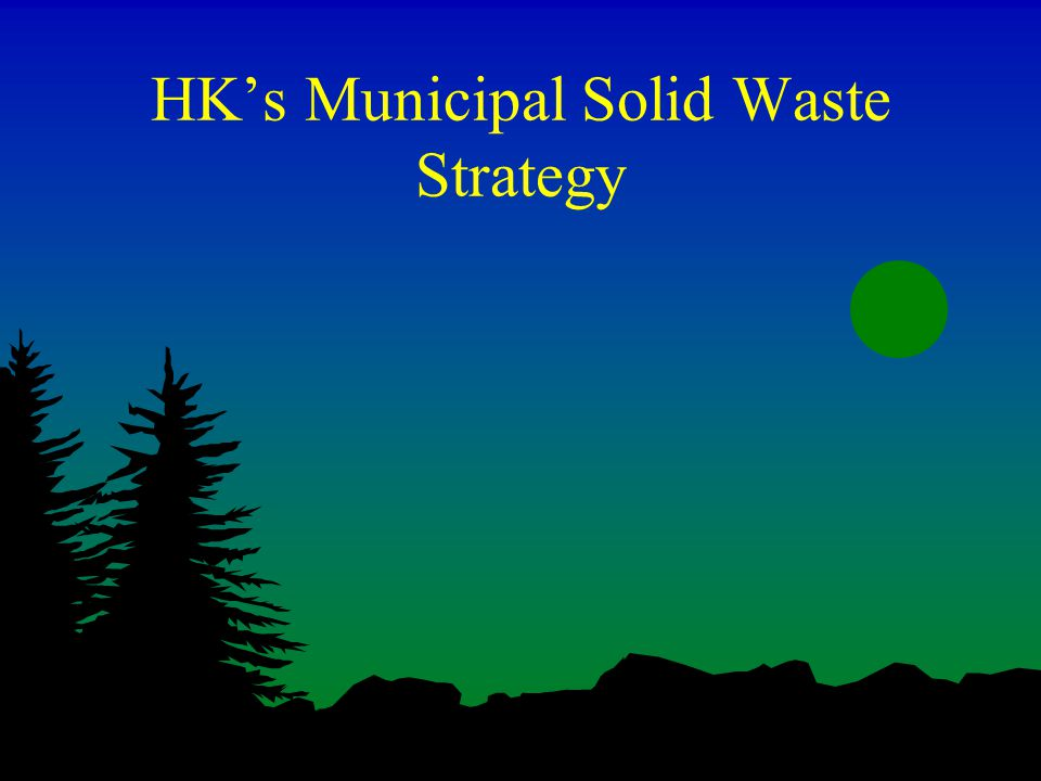 HK's Municipal Solid Waste Strategy