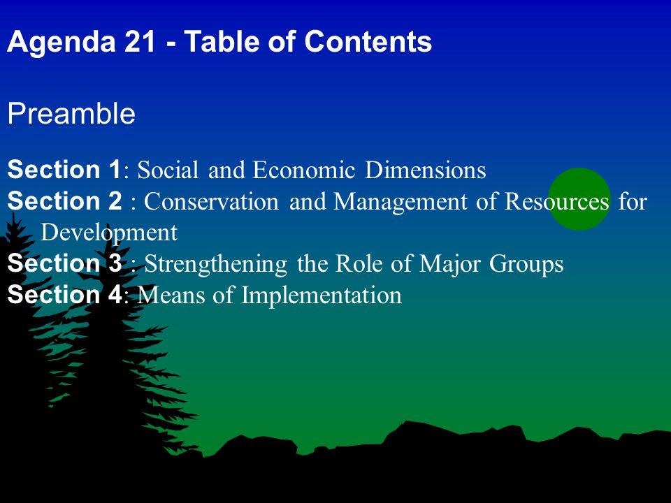 Agenda 21 - Table of Contents Preamble Section 1 : Social and Economic Dimensions Section 2 : Conservation and Management of Resources for Development Section 3 : Strengthening the Role of Major Groups Section 4 : Means of Implementation