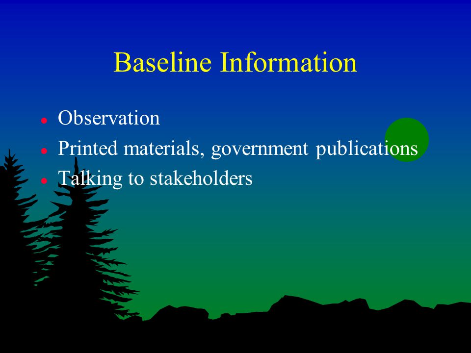 Baseline Information l Observation l Printed materials, government publications l Talking to stakeholders