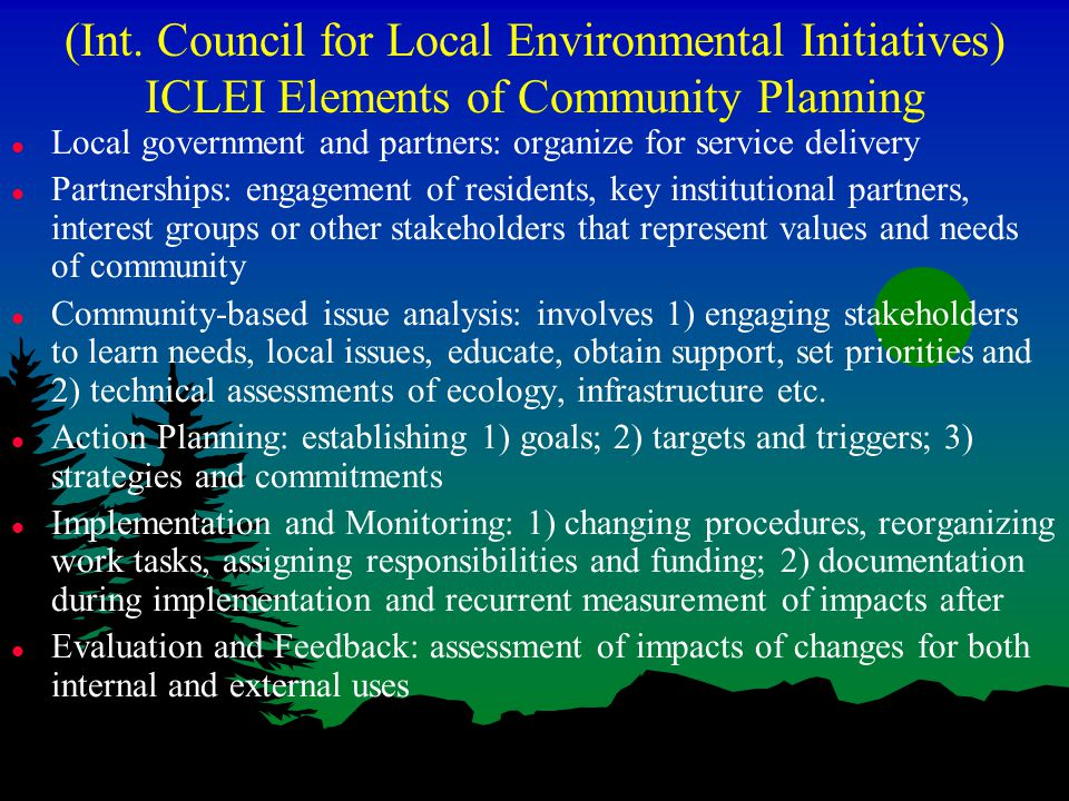(Int. Council for Local Environmental Initiatives) ICLEI Elements of Community Planning l Local government and partners: organize for service delivery