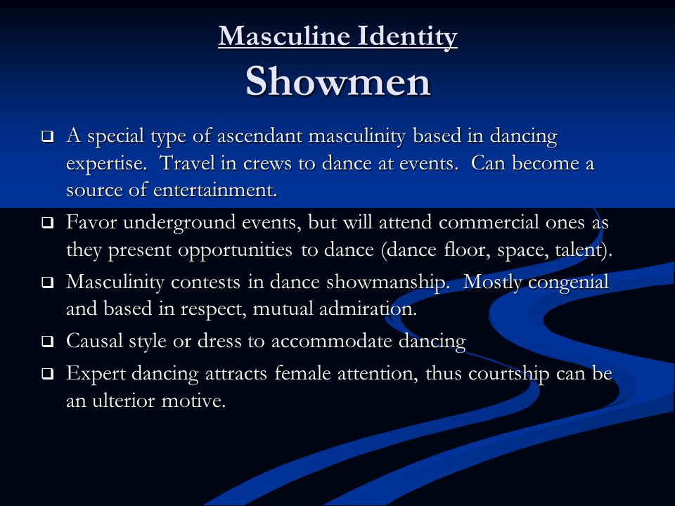 Masculine Identity Showmen  A special type of ascendant masculinity based in dancing expertise.